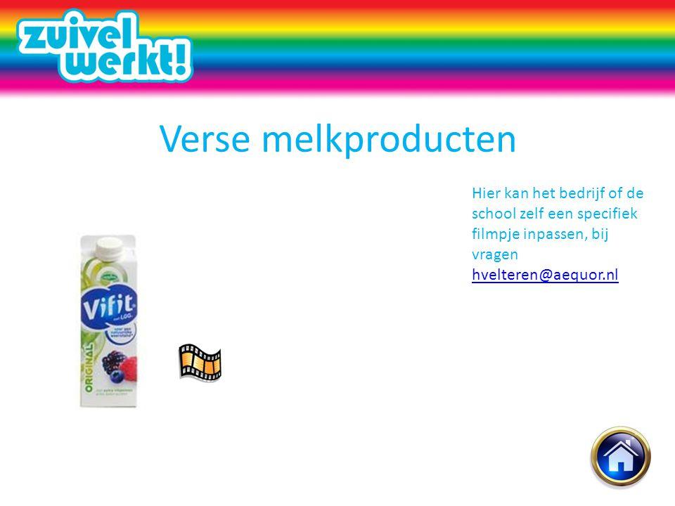Verse melkproducten Hier kan het bedrijf of de school zelf een specifiek filmpje inpassen, bij vragen hvelteren@aequor.nl.