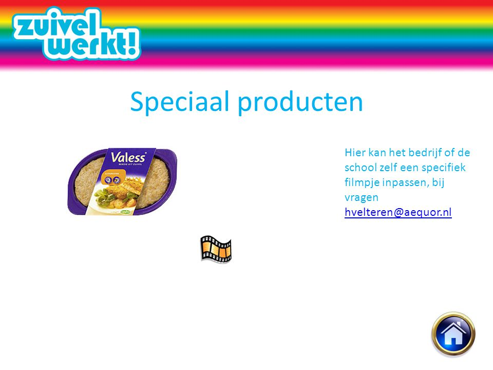 Speciaal producten Hier kan het bedrijf of de school zelf een specifiek filmpje inpassen, bij vragen hvelteren@aequor.nl.