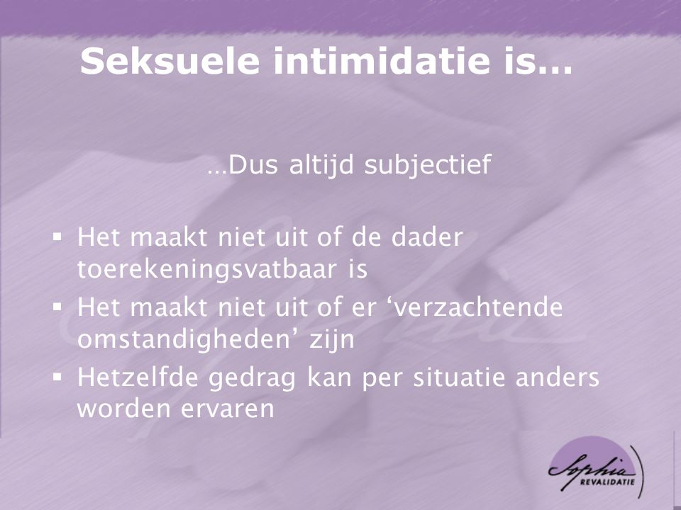 Seksuele intimidatie is…