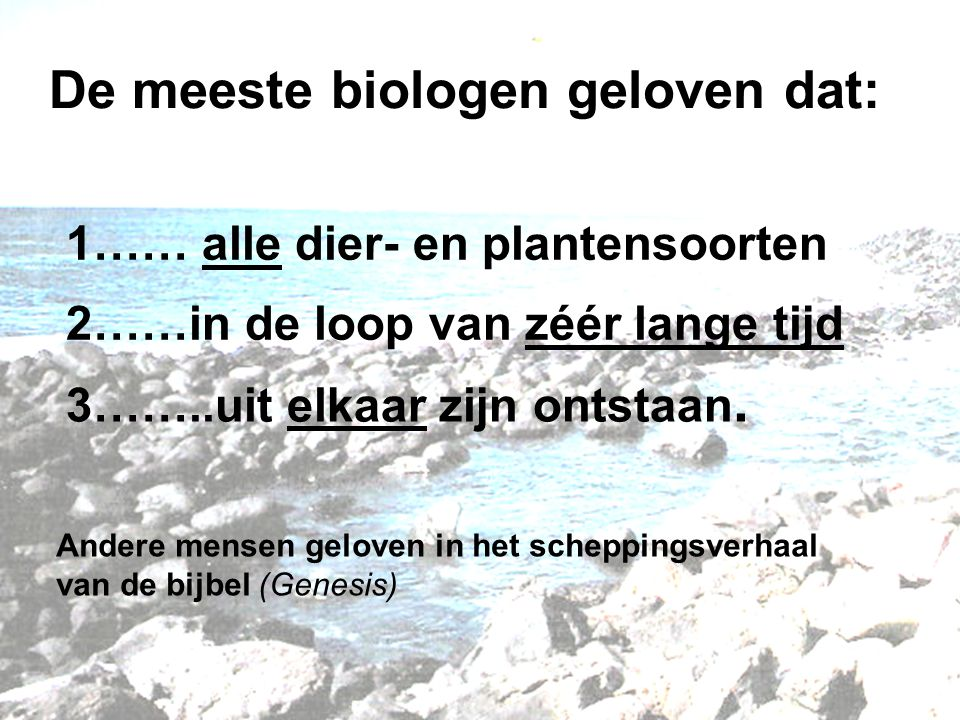 De meeste biologen geloven dat: