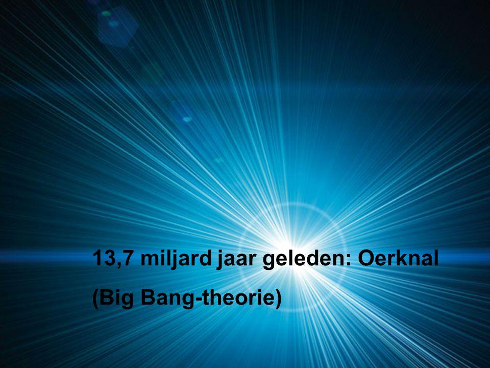 13,7 miljard jaar geleden: Oerknal
