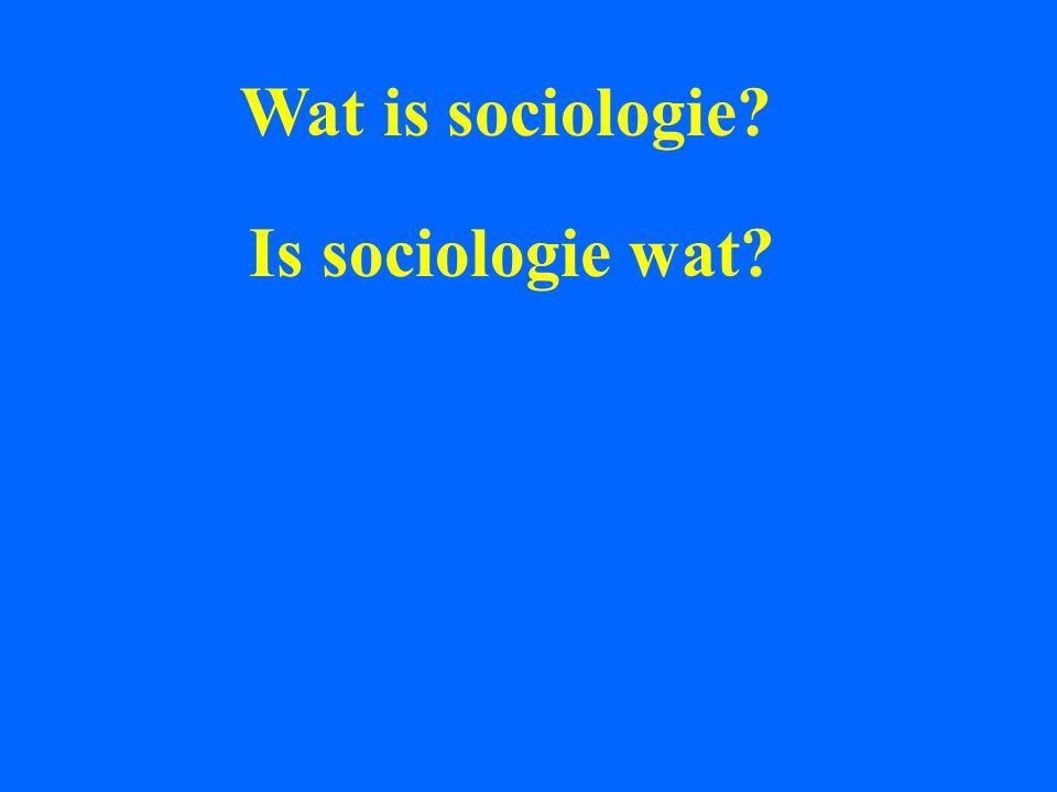 Wat is sociologie Is sociologie wat