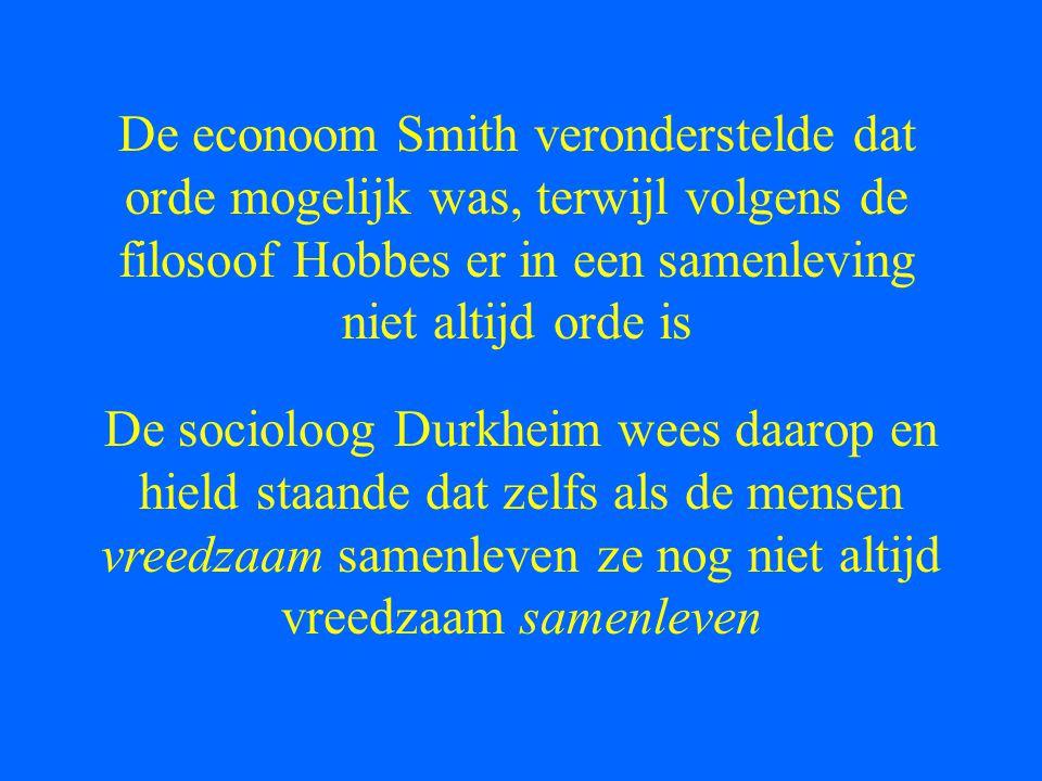 De econoom Smith veronderstelde dat orde mogelijk was, terwijl volgens de filosoof Hobbes er in een samenleving niet altijd orde is