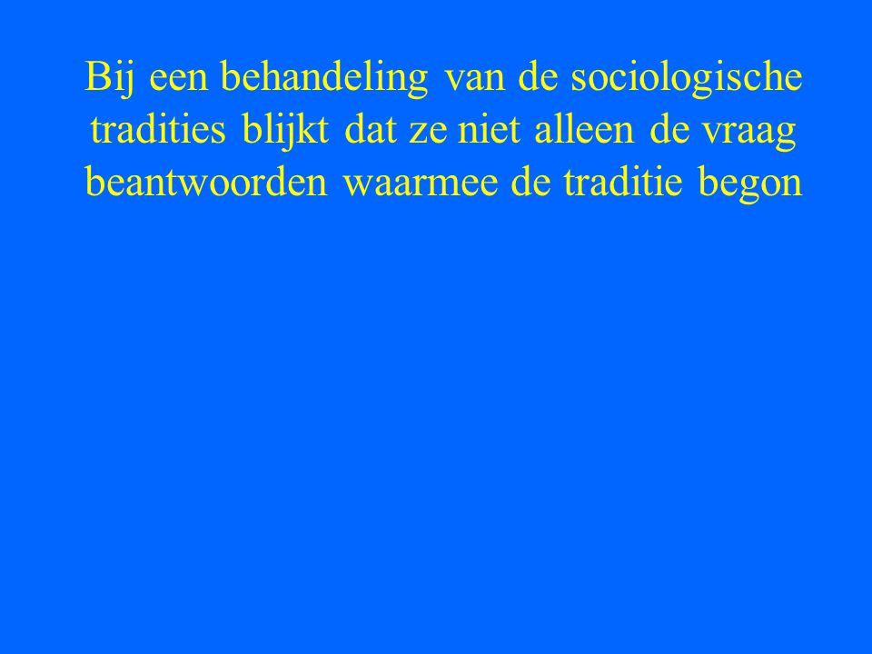 Bij een behandeling van de sociologische tradities blijkt dat ze niet alleen de vraag beantwoorden waarmee de traditie begon