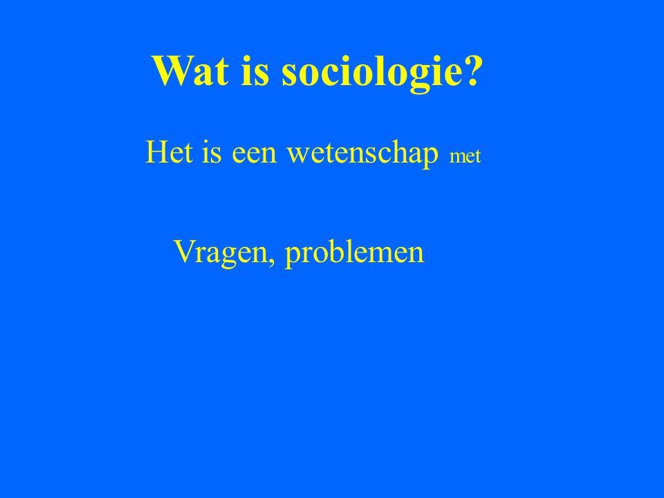 Wat is sociologie Het is een wetenschap met Vragen, problemen