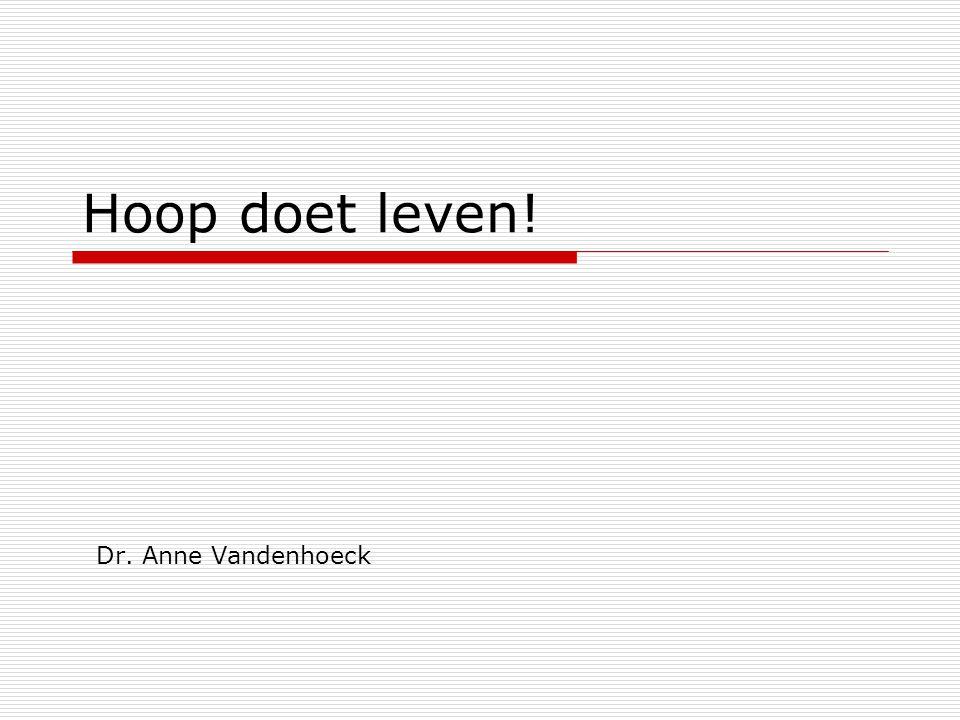 Hoop doet leven! Dr. Anne Vandenhoeck