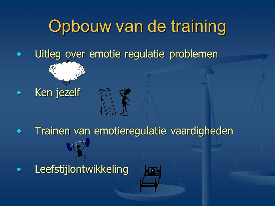 Opbouw van de training Uitleg over emotie regulatie problemen