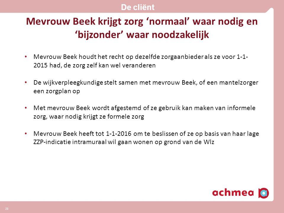 De cliënt Mevrouw Beek krijgt zorg 'normaal' waar nodig en 'bijzonder' waar noodzakelijk.