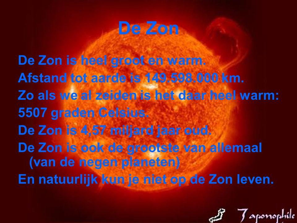 De Zon De Zon is heel groot en warm.