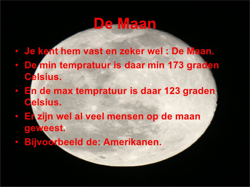 De Maan Je kent hem vast en zeker wel : De Maan.