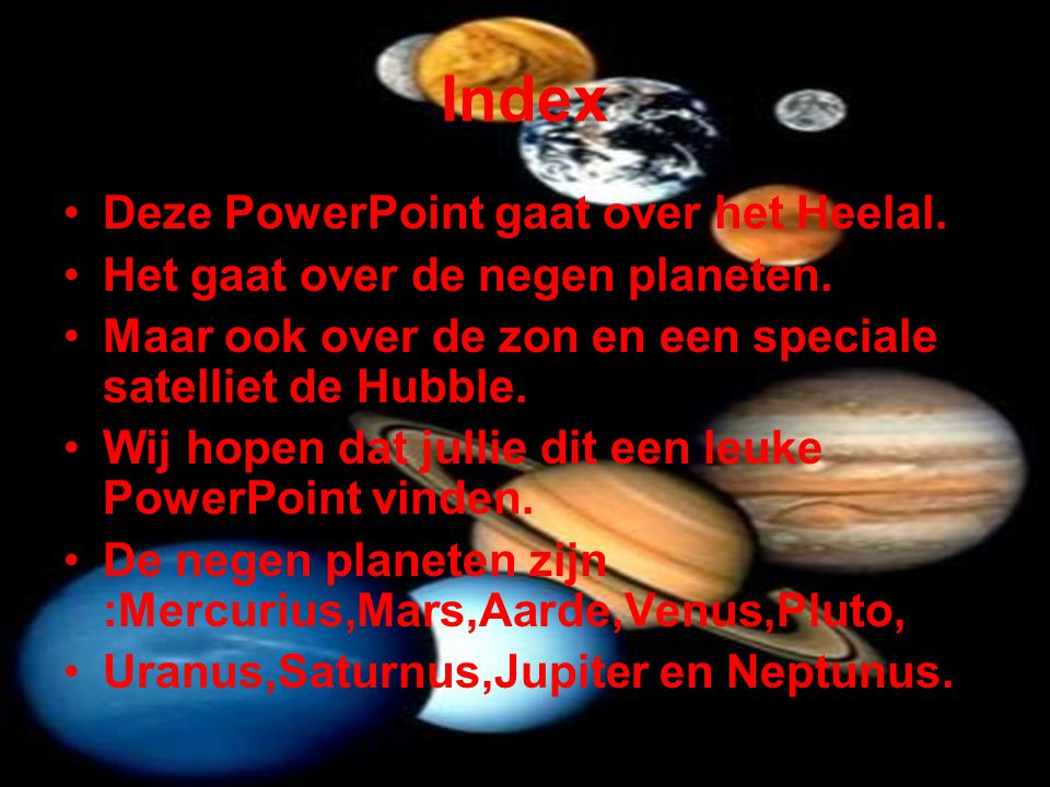 Index Deze PowerPoint gaat over het Heelal.