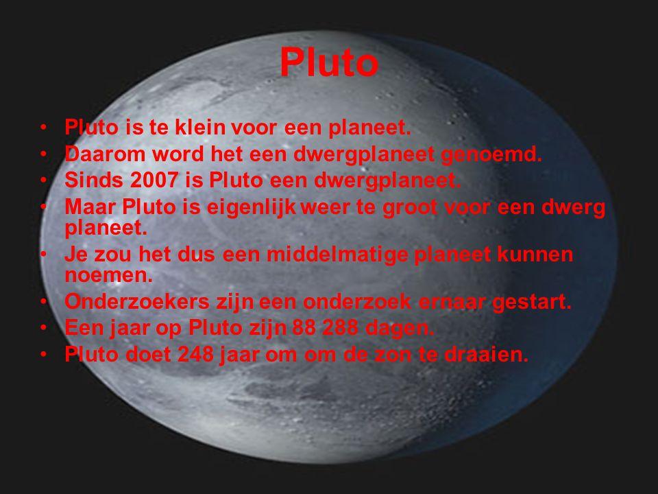 Pluto Pluto is te klein voor een planeet.