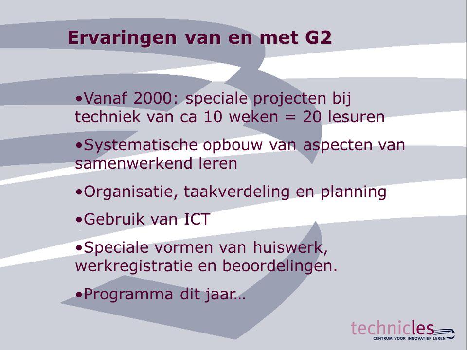 Ervaringen van en met G2 Vanaf 2000: speciale projecten bij techniek van ca 10 weken = 20 lesuren.