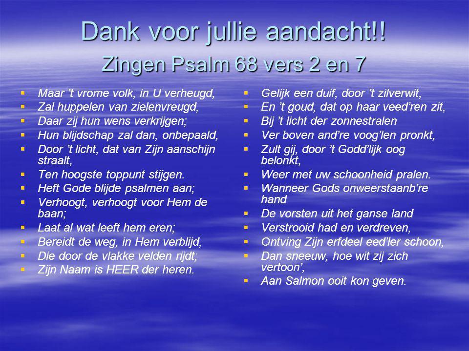Dank voor jullie aandacht!! Zingen Psalm 68 vers 2 en 7