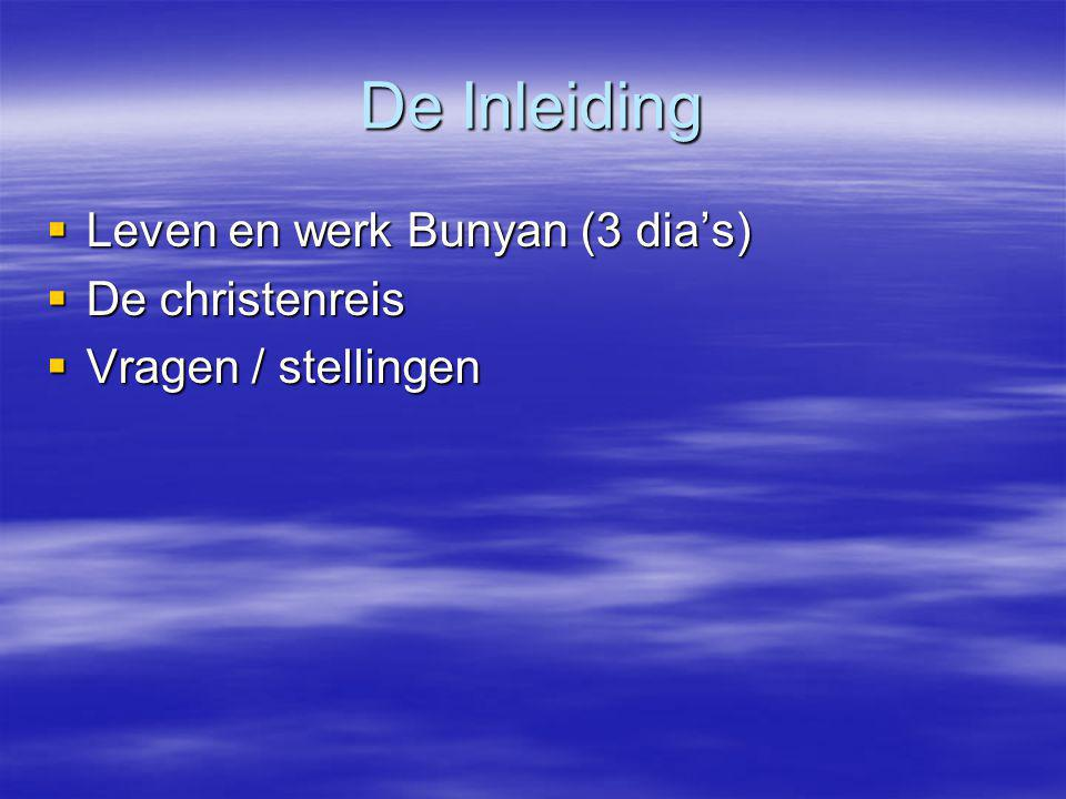 De Inleiding Leven en werk Bunyan (3 dia's) De christenreis