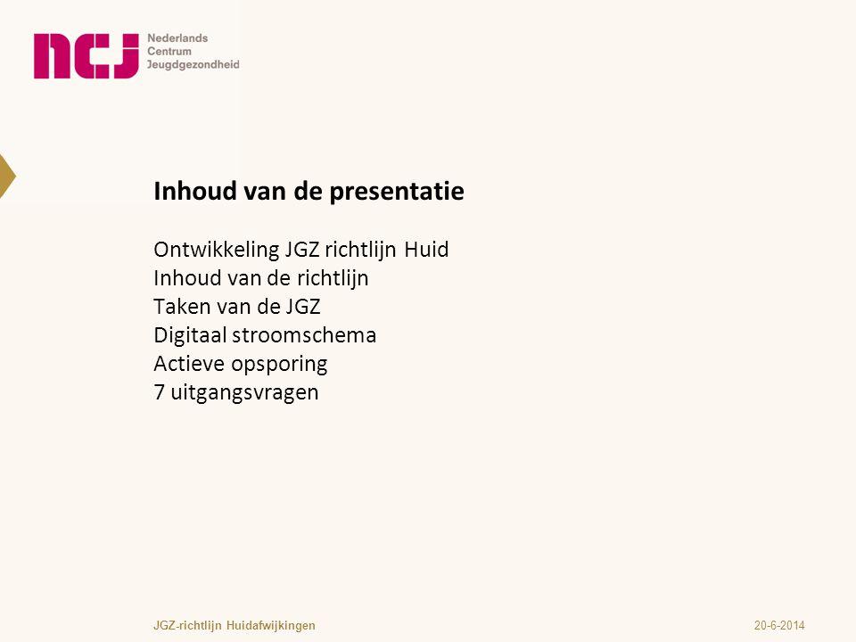 Inhoud van de presentatie Ontwikkeling JGZ richtlijn Huid Inhoud van de richtlijn Taken van de JGZ Digitaal stroomschema Actieve opsporing 7 uitgangsvragen