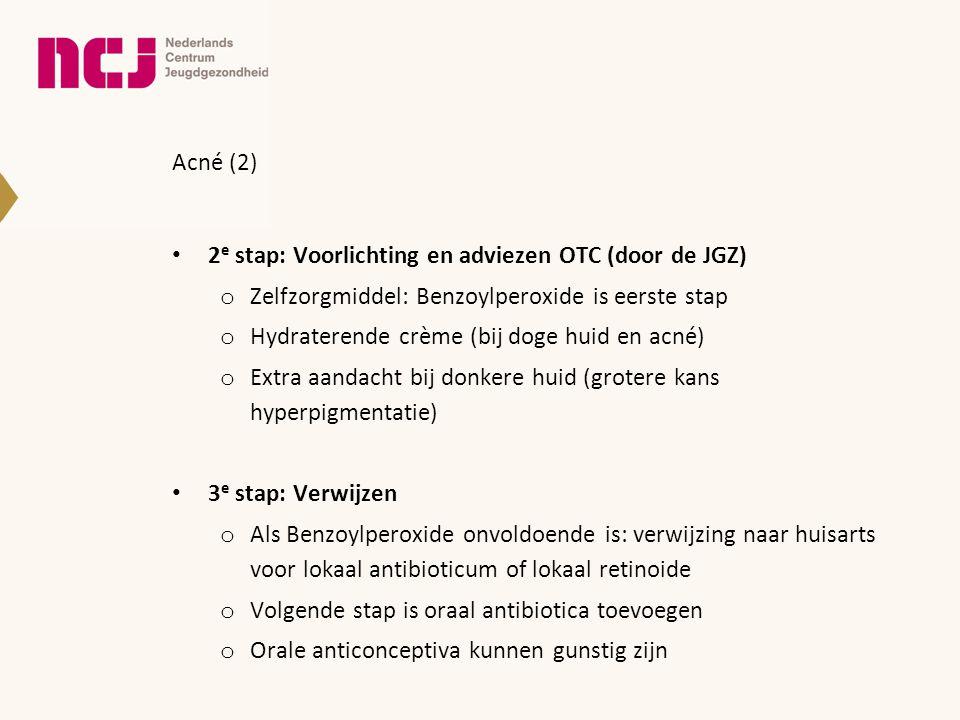 Acné (2) 2e stap: Voorlichting en adviezen OTC (door de JGZ) Zelfzorgmiddel: Benzoylperoxide is eerste stap.