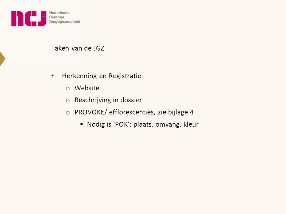Taken van de JGZ Herkenning en Registratie. Website. Beschrijving in dossier. PROVOKE/ efflorescenties, zie bijlage 4.