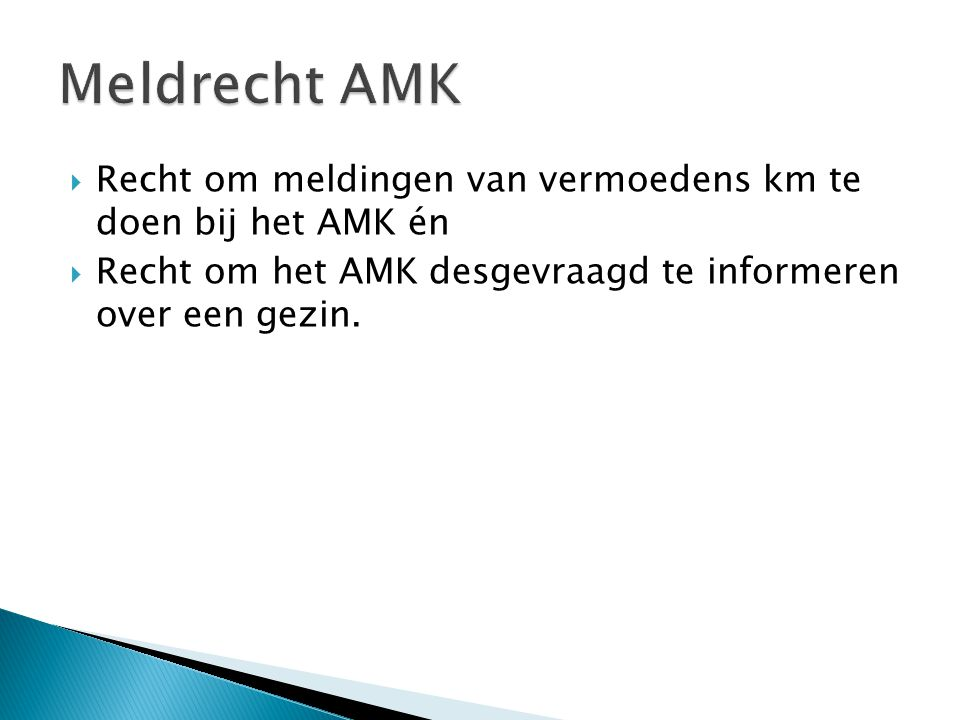 Meldrecht AMK Recht om meldingen van vermoedens km te doen bij het AMK én.