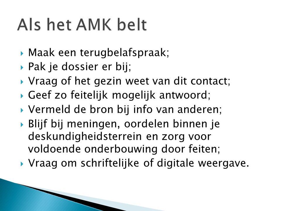 Als het AMK belt Maak een terugbelafspraak; Pak je dossier er bij;