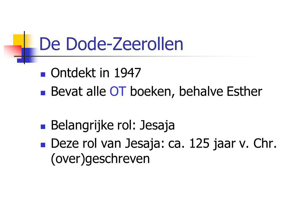 De Dode-Zeerollen Ontdekt in 1947 Bevat alle OT boeken, behalve Esther