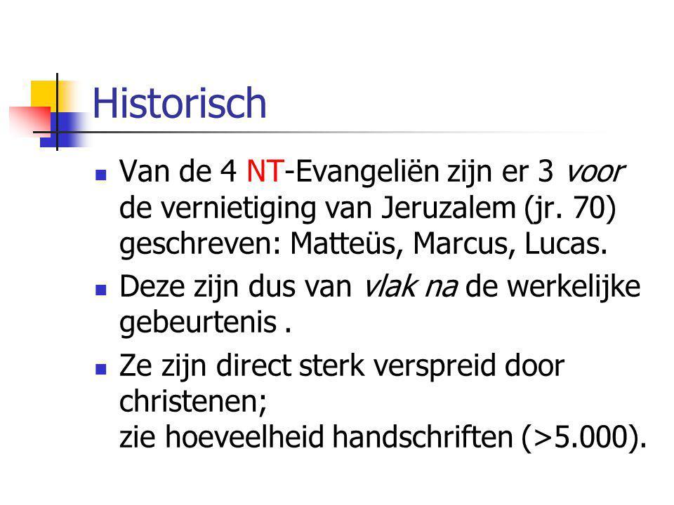 Historisch Van de 4 NT-Evangeliën zijn er 3 voor de vernietiging van Jeruzalem (jr. 70) geschreven: Matteüs, Marcus, Lucas.