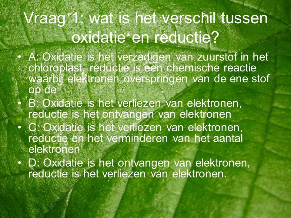 Vraag 1: wat is het verschil tussen oxidatie en reductie