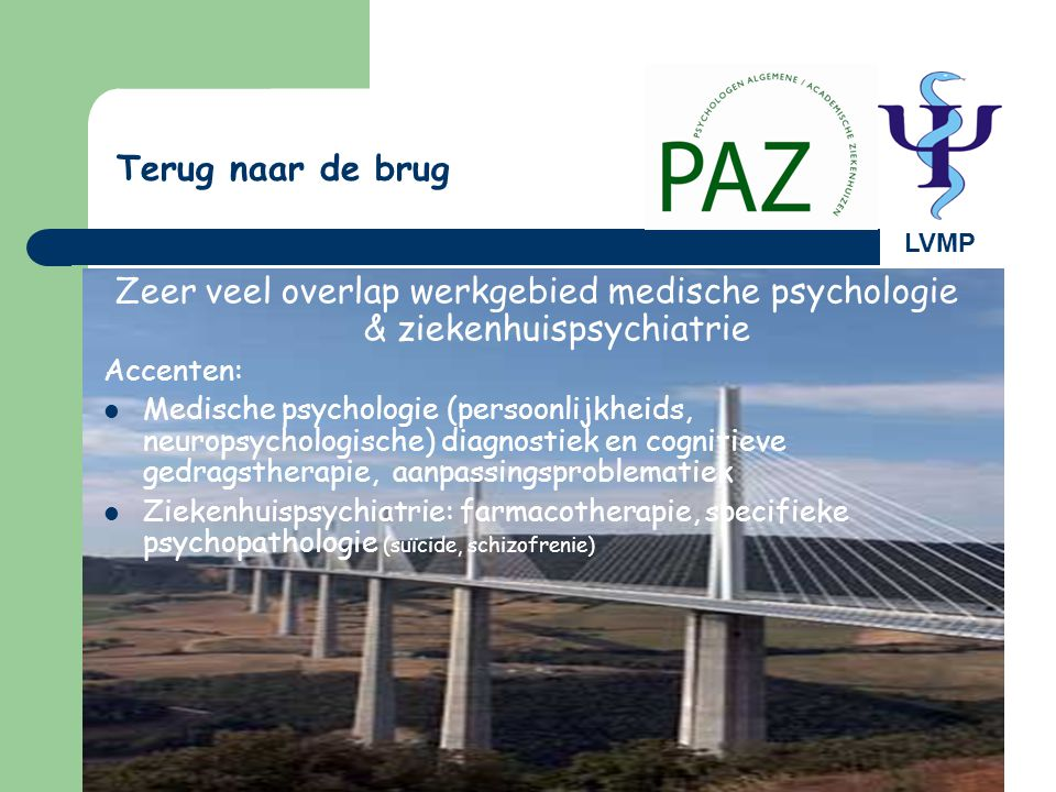 Terug naar de brug LVMP. Zeer veel overlap werkgebied medische psychologie & ziekenhuispsychiatrie.