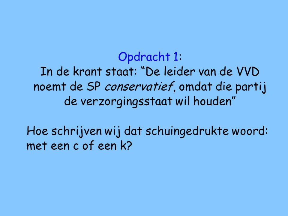 Opdracht 1: In de krant staat: De leider van de VVD noemt de SP conservatief, omdat die partij de verzorgingsstaat wil houden