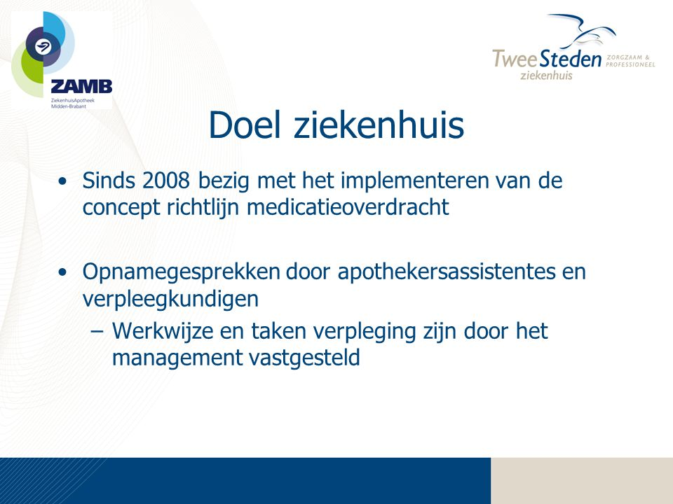 Doel ziekenhuis Sinds 2008 bezig met het implementeren van de concept richtlijn medicatieoverdracht.