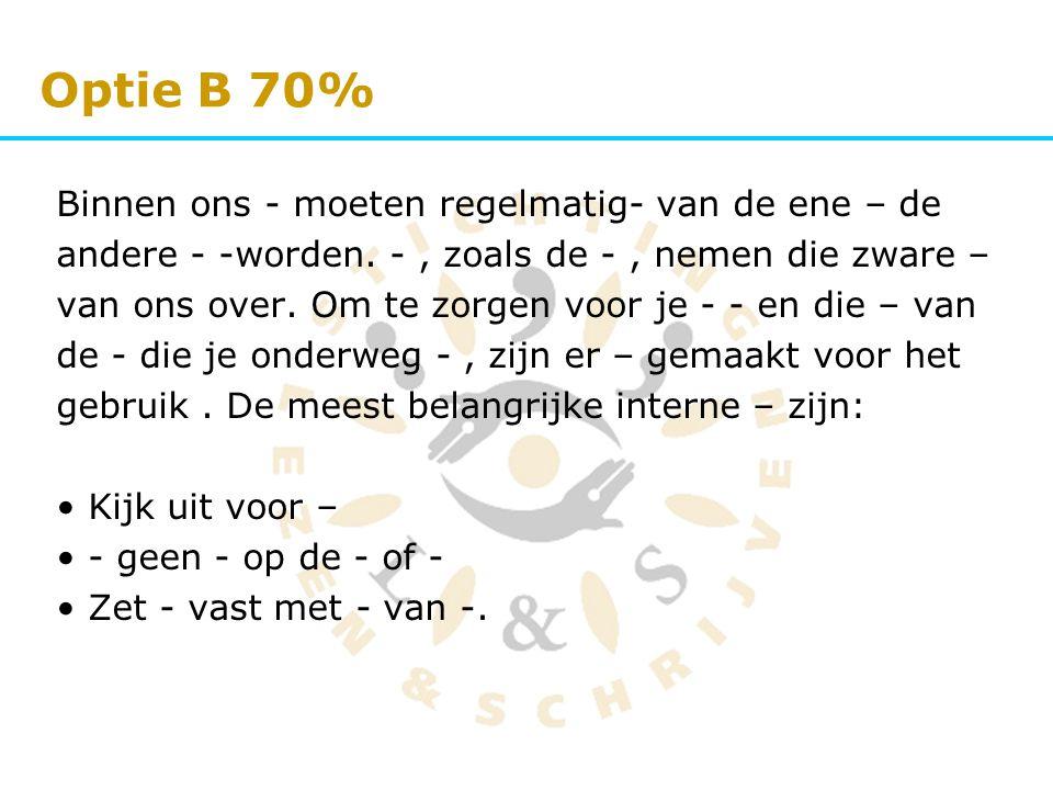 Optie B 70% Binnen ons - moeten regelmatig- van de ene – de