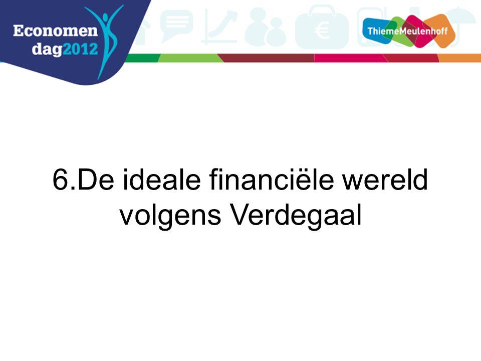 6.De ideale financiële wereld volgens Verdegaal