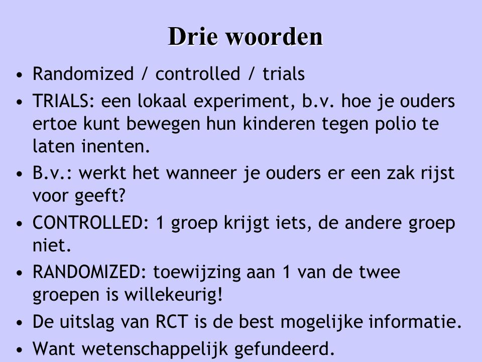 Drie woorden Randomized / controlled / trials