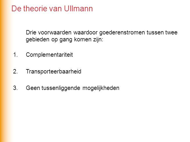De theorie van Ullmann Drie voorwaarden waardoor goederenstromen tussen twee gebieden op gang komen zijn: