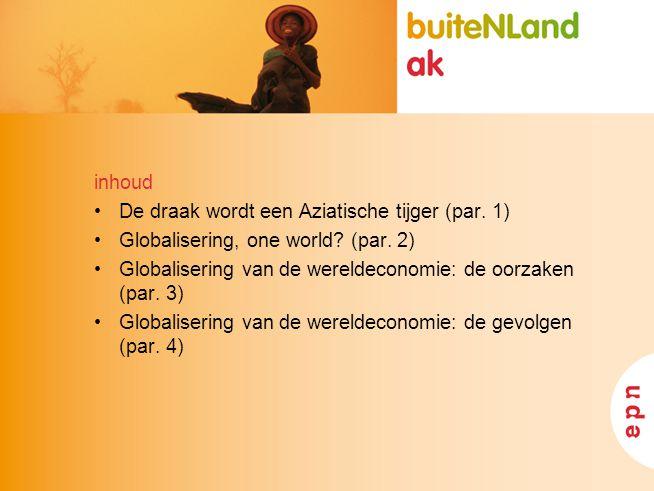inhoud De draak wordt een Aziatische tijger (par. 1) Globalisering, one world (par. 2) Globalisering van de wereldeconomie: de oorzaken (par. 3)