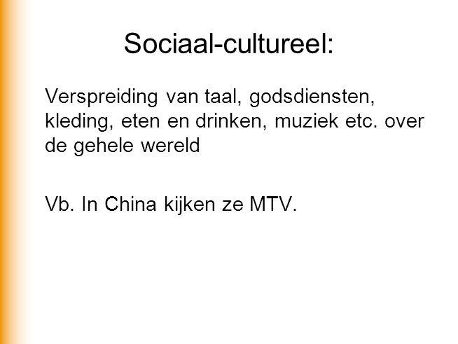 Sociaal-cultureel: Verspreiding van taal, godsdiensten, kleding, eten en drinken, muziek etc.