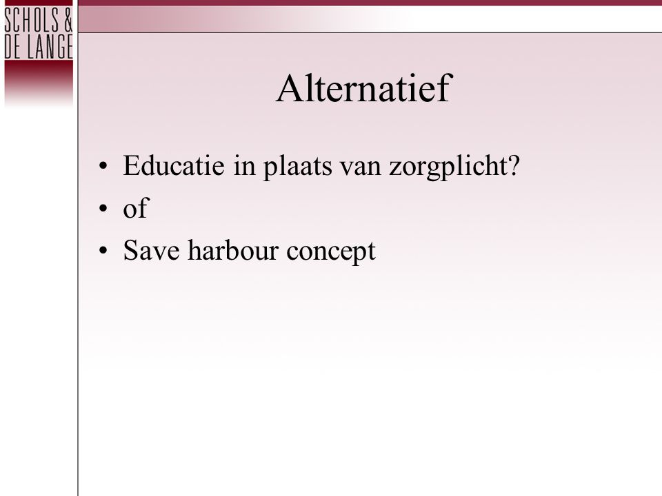 Alternatief Educatie in plaats van zorgplicht of Save harbour concept
