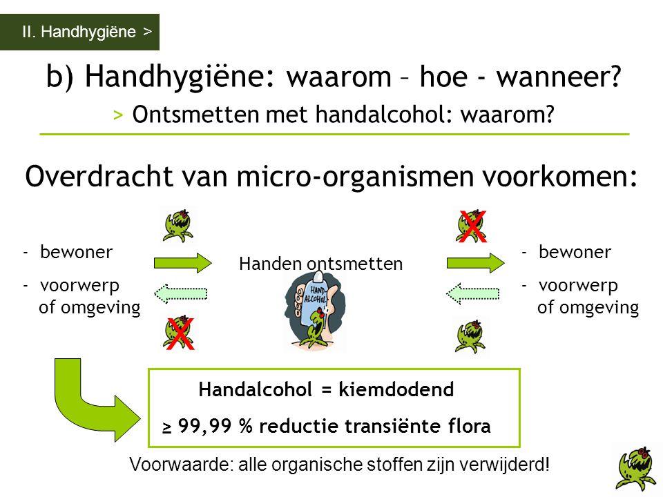 Handalcohol = kiemdodend ≥ 99,99 % reductie transiënte flora