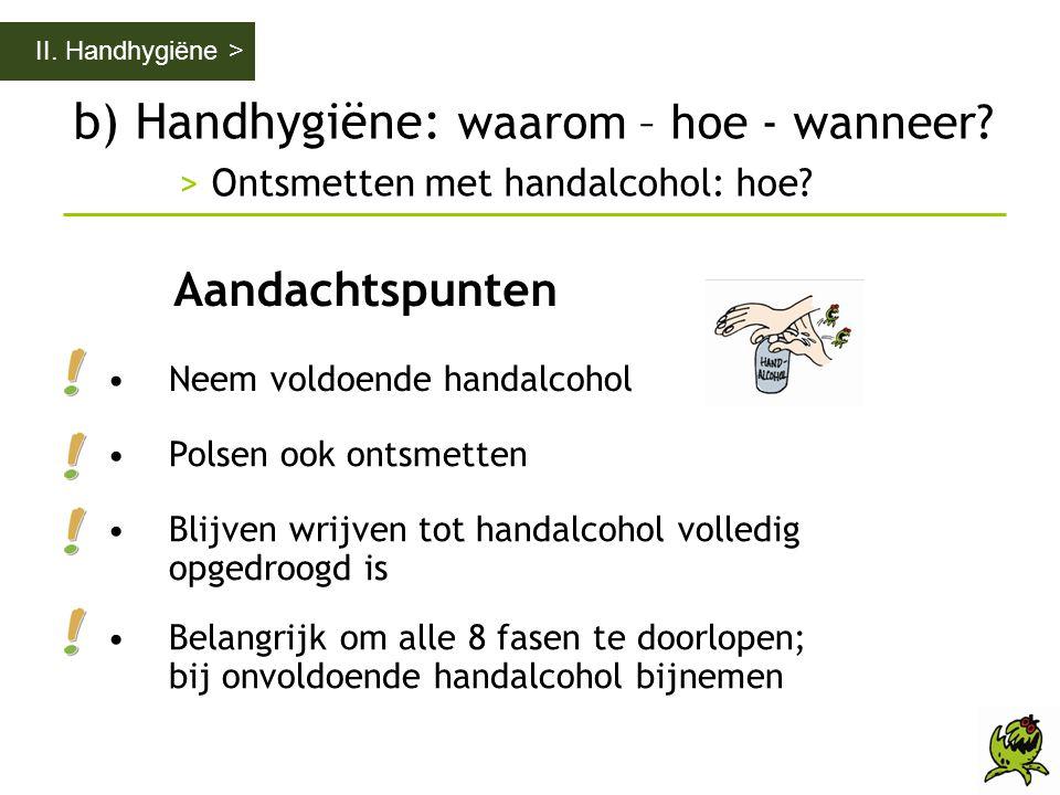 II. Handhygiëne > b) Handhygiëne: waarom – hoe - wanneer > Ontsmetten met handalcohol: hoe Aandachtspunten.