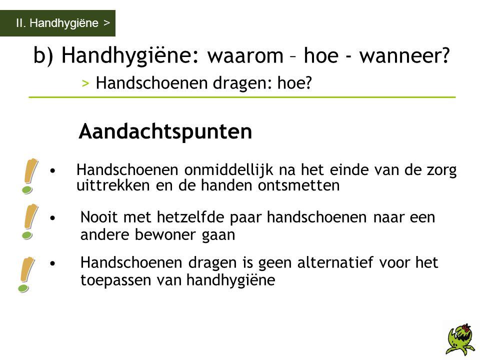 b) Handhygiëne: waarom – hoe - wanneer > Handschoenen dragen: hoe