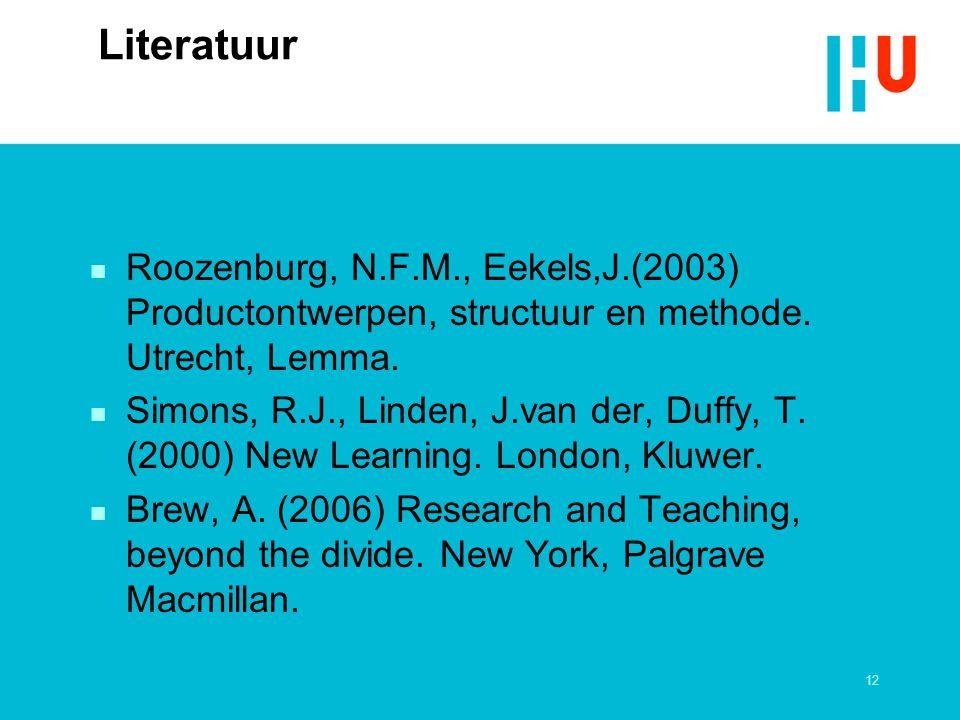 Literatuur Roozenburg, N.F.M., Eekels,J.(2003) Productontwerpen, structuur en methode. Utrecht, Lemma.