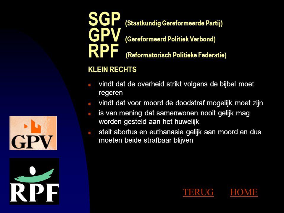SGP (Staatkundig Gereformeerde Partij) GPV (Gereformeerd Politiek Verbond) RPF (Reformatorisch Politieke Federatie) KLEIN RECHTS