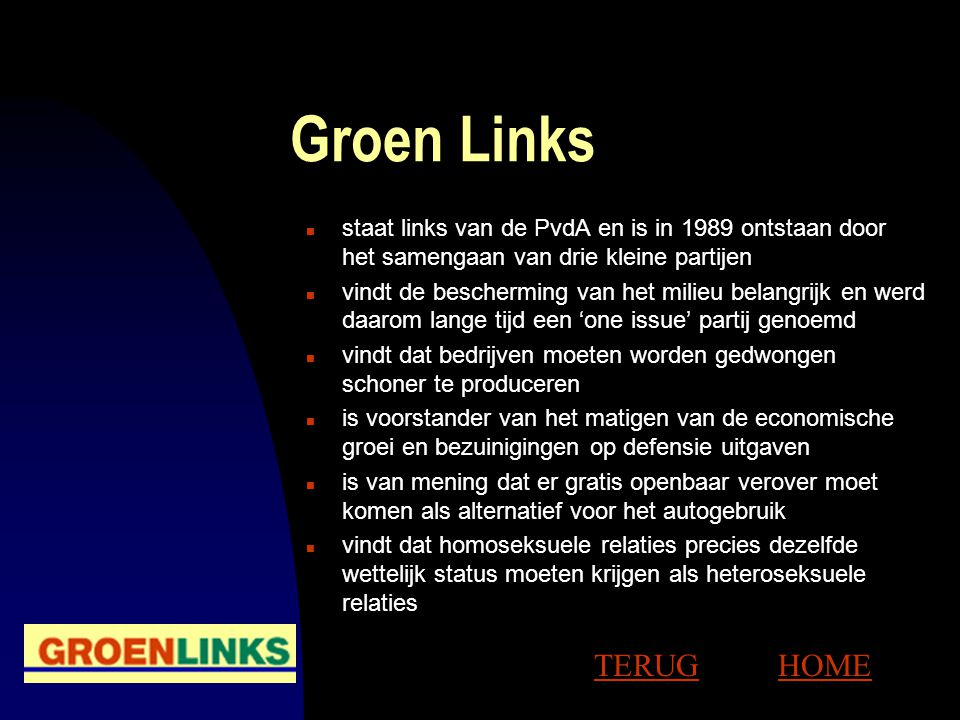 Groen Links staat links van de PvdA en is in 1989 ontstaan door het samengaan van drie kleine partijen.