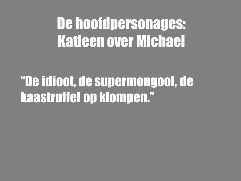 De hoofdpersonages: Katleen over Michael