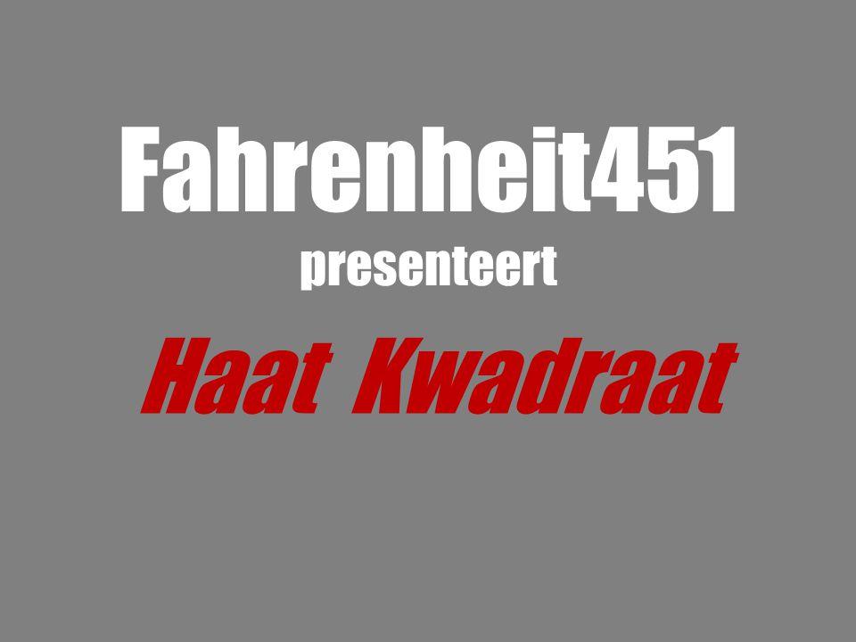 Fahrenheit451 presenteert Haat Kwadraat