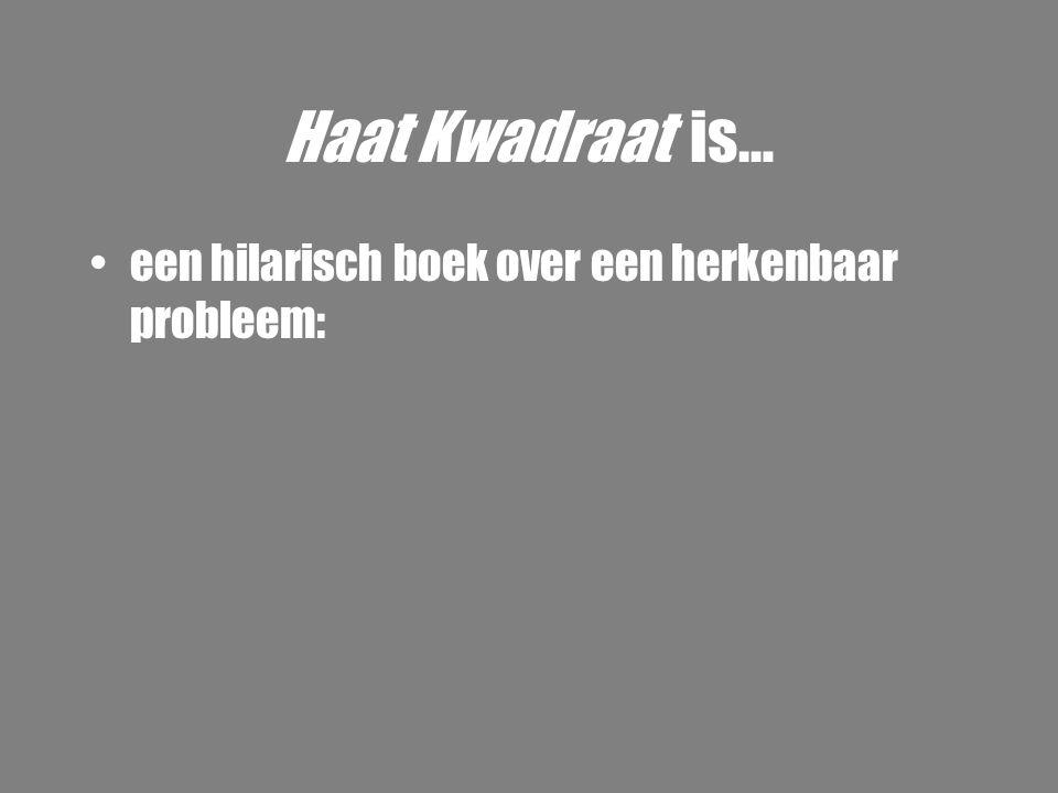Haat Kwadraat is… een hilarisch boek over een herkenbaar probleem: