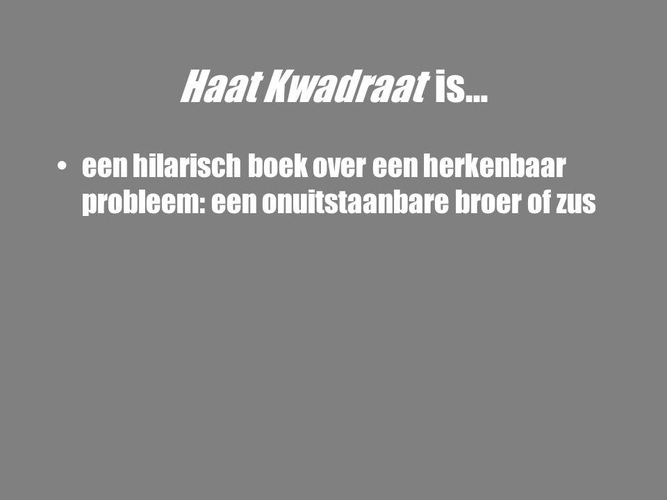 Haat Kwadraat is… een hilarisch boek over een herkenbaar probleem: een onuitstaanbare broer of zus
