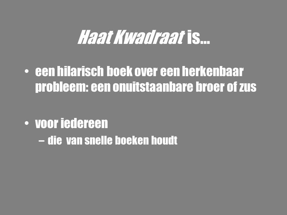 Haat Kwadraat is… een hilarisch boek over een herkenbaar probleem: een onuitstaanbare broer of zus.