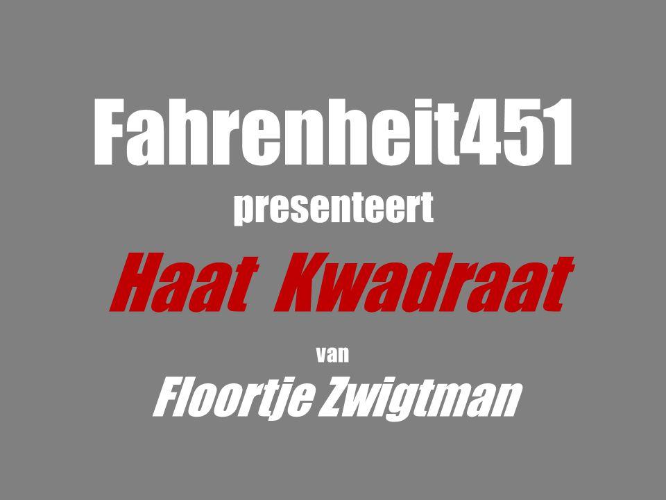 Fahrenheit451 presenteert Haat Kwadraat van Floortje Zwigtman 4