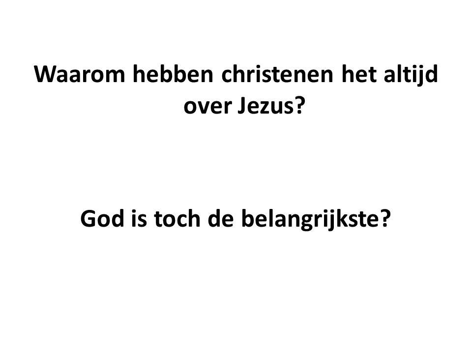 Waarom hebben christenen het altijd over Jezus